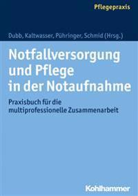 Notfallversorgung Und Pflege in Der Notaufnahme: Praxisbuch Fur Die Multiprofessionelle Zusammenarbeit