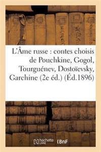 L'Ame Russe: Contes Choisis de Pouchkine, Gogol, Tourguenev, Dostoievsky, Garchine, Leon Tolstoi