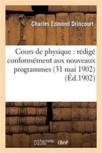 Cours de Physique: Redige Conformement Aux Nouveaux Programmes 31 Mai 1902