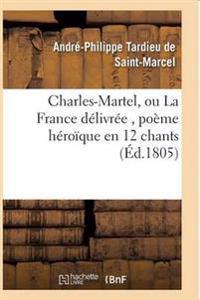 Charles-Martel, Ou La France D�livr�e, Po�me H�ro�que En 12 Chants