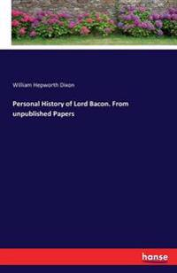 Personal History of Lord Bacon. from Unpublished Papers
