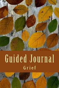 Guided Journal - Grief: Guided Grief Work and Bereavement Journal