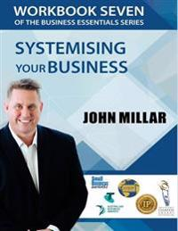 Workbook Seven of the Business Essentials Series: Systemising Your Business for Consistent Excelence
