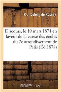 Discours Prononce Le 19 Mars 1874 En Faveur de La Caisse Des Ecoles Du 2e Arrondissement de Paris