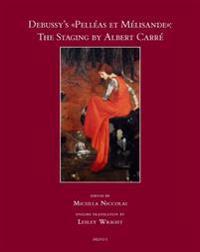 Debussy's Pelleas Et Melisande: The Staging by Albert Carre