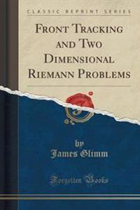 Front Tracking and Two Dimensional Riemann Problems (Classic Reprint)