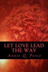 Let Love Lead the Way: Unconditional Love