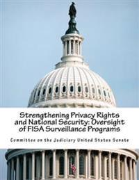 Strengthening Privacy Rights and National Security: Oversight of Fisa Surveillance Programs