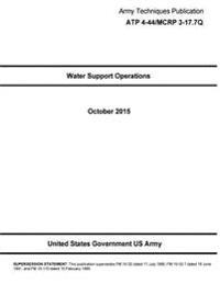 Army Techniques Publication Atp 4-44/McRp 3-17.7q Water Support Operations October 2015