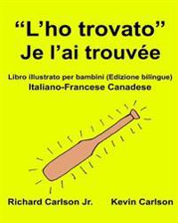 """""""L'ho Trovato"""" Je L'Ai Trouvee: Libro Illustrato Per Bambini Italiano-Francese Canadese (Edizione Bilingue)"""