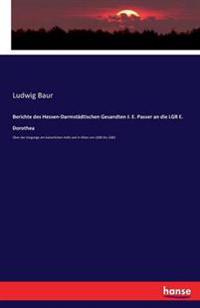 Berichte Des Hessen-Darmstadtischen Gesandten J. E. Passer an Die Lgr E. Dorothea
