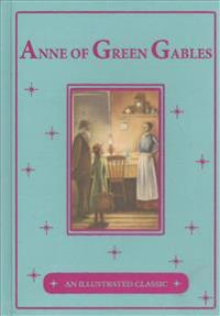 Anne of Green Gables: An Illustrated Classic