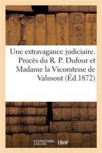 Une Extravagance Judiciaire. Proc�s Du R. P. Dufour Et Madame La Vicomtesse de Valmont