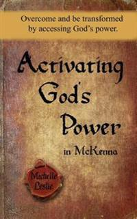 Activating God's Power in McKenna: Overcome and Be Transformed by Accessing God's Power.