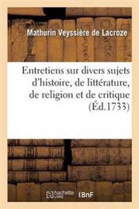 Entretiens Sur Divers Sujets d'Histoire, de Litt rature, de Religion Et de Critique