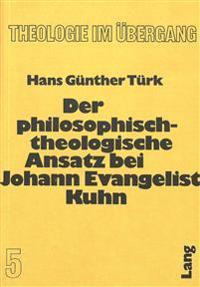 Der Philosophisch-Theologische Ansatz Bei Johann Evangelist Kuhn
