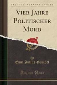 Vier Jahre Politischer Mord (Classic Reprint)