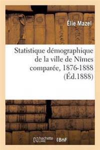 Statistique D�mographique de la Ville de N�mes Compar�e, 1876-1888