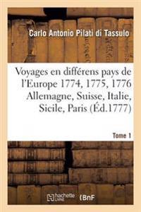 Voyages En Diff rens Pays de l'Europe. En 1774. 1775. 1776. Ou Lettres Ecrites de Tome 1