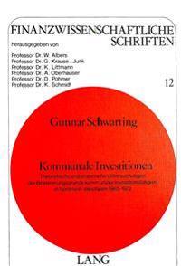 Kommunale Investitionen: Theoretische Und Empirische Untersuchungen Der Bestimmungsgruende Kommunaler Investitionstaetigkeit in Nordrhein-Westf