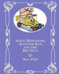 Alice Mongoose, Alistair Rat, and the Big Sign: In Which Alice and Alistair Learn Not to Assume
