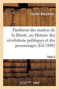 Pantheon Des Martyrs de La Liberte, Ou Histoire Des Revolutions Politiques Tome 2