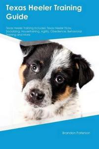 Texas Heeler Training Guide Texas Heeler Training Includes