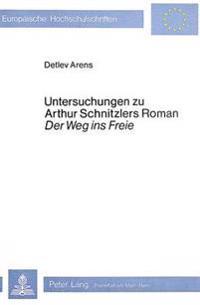 Untersuchungen Zu Arthur Schnitzlers Roman 'Der Weg Ins Freie'