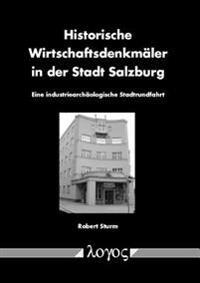 Historische Wirtschaftsdenkmaler in Der Stadt Salzburg: Eine Industriearchaologische Stadtrundfahrt