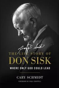Where Only God Could Lead: The Life Story of Don Sisk