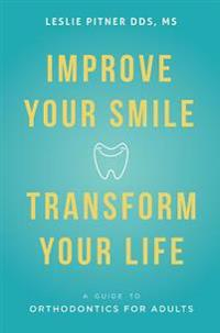 Improve Your Smile Transform Your Life: A Guide to Orthodontics for Adults