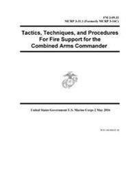 FM 3-09.31 McRp 3-31.1 (Formerly McRp 3-16c) Tactics, Techniques, and Procedures for Fire Support for the Combined Arms Commander 2 May 2016