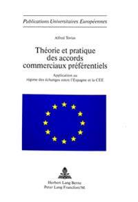 Theorie Et Pratique Des Accords Commerciaux Preferentiels: Application Au Regime Des Echanges Entre L'Espagne Et La Cee