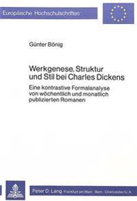 Werkgenese, Struktur Und Stil Bei Charles Dickens: Eine Kontrastive Formalanalyse Von Woechentlich Und Monatlich Publizierten Romanen