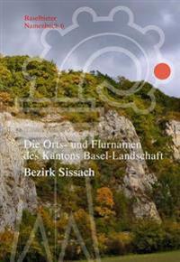 Die Orts- Und Flurnamen Des Kantons Basel-Landschaft: Bezirk Sissach