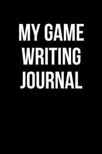 My Game Writing Journal: Blank Lined Journal - 6x9 - 108 Pages - Writer's Gift