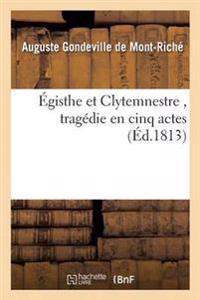 Egisthe Et Clytemnestre, Tragedie En Cinq Actes