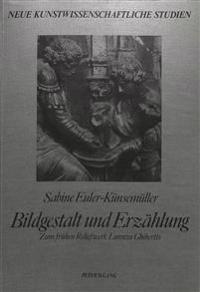 Bildgestalt Und Erzaehlung: Zum Fruehen Reliefwerk Lorenzo Ghibertis