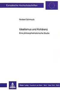 Idealismus Und Kohaerenz: Eine Philosophiehistorische Studie