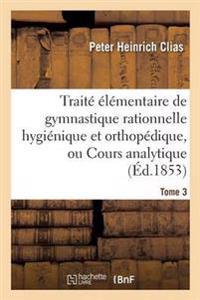 Trait   l mentaire de Gymnastique Rationnelle Hygi nique Et Orthop dique, Ou Cours Analytique Tome 3
