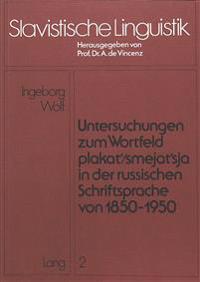 Untersuchungen Zum Wortfeld -Plakat'/Smejat'sja- In Der Russischen Schriftsprache Von 1850 - 1950