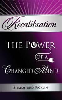 Recalibration: The Power of a Changed Mind