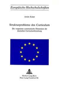 Strukturprobleme Des Curriculum: Die Vergessene Systematische Dimension Der Deutschen Curriculumforschung