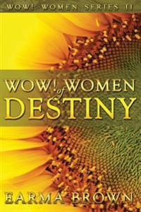 Wow! Women of Destiny: How to Create a Life Full of Passion, Purpose and Power in God