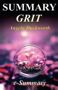 Summary - Grit: By Angela Duckworth: The Power of Passion and Perseverance