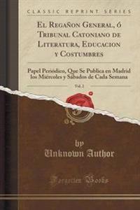 El Reganon General, O Tribunal Catoniano de Literatura, Educacion y Costumbres, Vol. 2