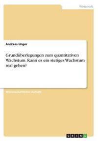 Grunduberlegungen Zum Quantitativen Wachstum. Kann Es Ein Stetiges Wachstum Real Geben?