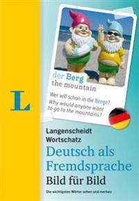 Langenscheidt Wortschatz Deutsch ALS Fremdsprache Bild Fuer Bild - German Vocabulary Picture by Picture: Die Wichtigsten Woerter Sehen Und Merken