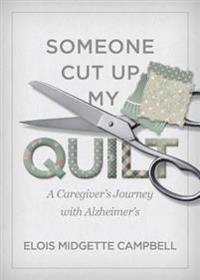 Someone Cut Up My Quilt: A Caregiver's Journey with Alzheimer's