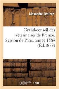 Grand-Conseil Des V�t�rinaires de France. Session de Paris, Ann�e 1889.